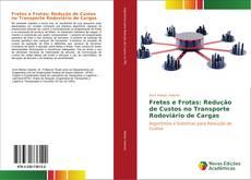 Bookcover of Fretes e Frotas: Redução de Custos no Transporte Rodoviário de Cargas