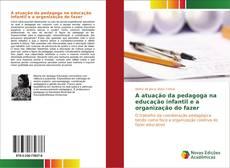 Bookcover of A atuação da pedagoga na educação infantil e a organização do fazer