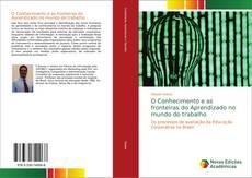 Bookcover of O Conhecimento e as fronteiras do Aprendizado no mundo do trabalho