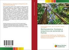 Bookcover of Morfoanatomia, fisiologia e bioquímica de sementes de Parkias