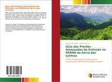 Bookcover of Guia das Plantas Ameaçadas de Extinção no PARNA da Serra das Lontras