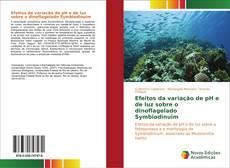 Bookcover of Efeitos da variação de pH e de luz sobre o dinoflagelado Symbiodinuim