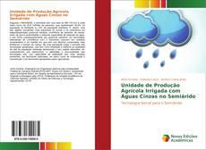 Capa do livro de Unidade de Produção Agrícola Irrigada com Águas Cinzas no Semiárido