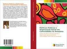 Bookcover of Políticas Públicas e Organização Social em Comunidades na Amazônia
