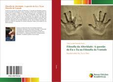Обложка Filosofia da Alteridade: A questão do Eu e Tu na Filosofia da Vontade