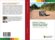 Bookcover of História, mídias e hegemonia no Brasil recente (2003-2014)