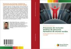 Processos de inclusão- Análise do percurso formativo de alunos surdos kitap kapağı