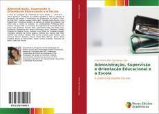 Administração, Supervisão e Orientação Educacional e a Escola的封面