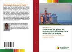 Capa do livro de Qualidade de grãos de milho na pós-colheita para produção de etanol