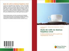 Обложка Ação do café na doença hepática viral