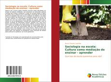 Couverture de Sociologia na escola: Cultura como mediação do ensinar - aprender