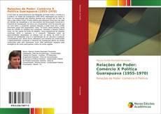 Bookcover of Relações de Poder: Comércio X Política Guarapuava (1955–1970)