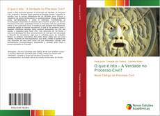 Capa do livro de O que é Isto – A Verdade no Processo Civil?