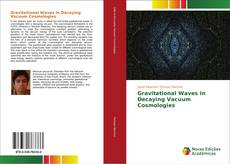 Bookcover of Gravitational Waves in Decaying Vacuum Cosmologies