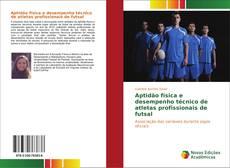 Portada del libro de Aptidão física e desempenho técnico de atletas profissionais de futsal