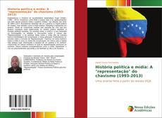 """História política e mídia: A """"representação"""" do chavismo (1993-2013)的封面"""