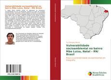 Vulnerabilidade socioambiental no bairro Mãe Luiza, Natal – RN/ Brasil kitap kapağı