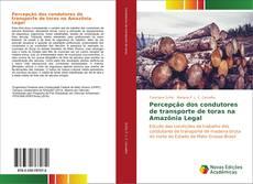 Portada del libro de Percepção dos condutores de transporte de toras na Amazônia Legal