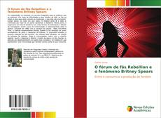 Bookcover of O fórum de fãs Rebellion e o fenômeno Britney Spears