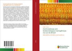 Couverture de Controvérsias em biotecnologias transgênicas no sul do Brasil