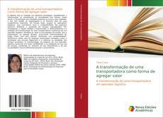 Bookcover of A transformação de uma transportadora como forma de agregar valor