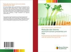 Capa do livro de Redução dos fatores antinutricionais presentes em soja