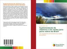 Bookcover of Suplementação da vitamina C em rações para peixe nativo do Brasil
