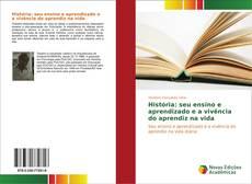Bookcover of História: seu ensino e aprendizado e a vivência do aprendiz na vida