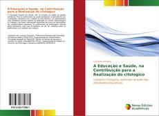 Bookcover of A Educação e Saúde, na Contribuição para a Realização do citologico