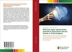 Bookcover of Oficinas para agressores Interface Educação Social, Saúde e Enfermagem