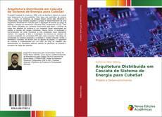 Bookcover of Arquitetura Distribuída em Cascata de Sistema de Energia para CubeSat