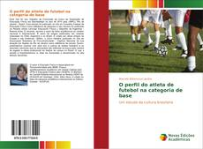 Bookcover of O perfil do atleta de futebol na categoria de base