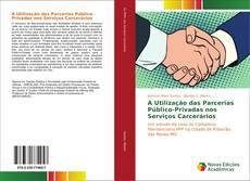 A Utilização das Parcerias Público-Privadas nos Serviços Carcerários kitap kapağı