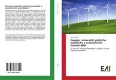 Couverture de Energie rinnovabili: politiche pubbliche e procedimenti autorizzativi