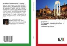 Copertina di Archeologia tra valorizzazione e fruizione
