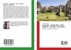 La Sicilia – Secoli XVI – XVII – Politica – Società - Economia kitap kapağı