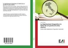 Couverture de La legislazione linguistica in Italia da un punto di vista storico