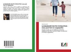 Bookcover of LA BALBUZIE IN ETA' EVOLUTIVA cosa può fare la Logopedia