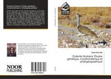 Bookcover of Outarde Houbara: Études génétique, morphométrique et phylogéographique