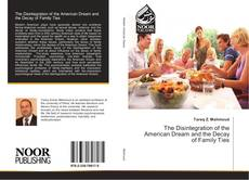 Bookcover of The Disintegration of the American Dream and the Decay of Family Ties