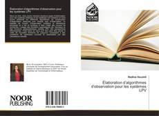 Bookcover of Élaboration d'algorithmes d'observation pour les systèmes LPV
