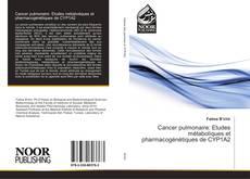 Bookcover of Cancer pulmonaire: Etudes métaboliques et pharmacogénétiques de CYP1A2