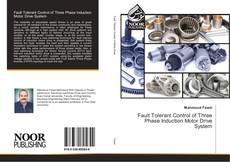 Bookcover of Fault Tolerant Control of Three Phase Induction Motor Drive System