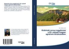 Couverture de Kisbirtok versus nagybirtok a XX. századi magyar agrárium történetében
