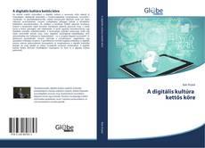 Bookcover of A digitális kultúra kettős köre