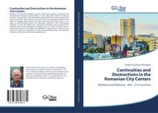 Bookcover of Continuities and Destructions in the Romanian City Centers
