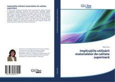 Bookcover of Implicațiile utilizării materialelor de calitate superioară