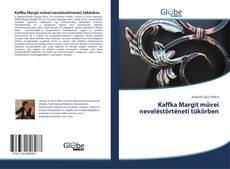 Bookcover of Kaffka Margit művei neveléstörténeti tükörben