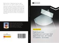 Bookcover of Fabrication, Characterization and Application of Lead Titanate Zircona