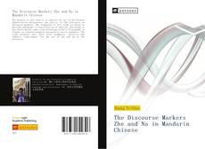 Bookcover of The Discourse Markers Zhe and Na in Mandarin Chinese